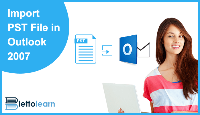 Let's Learn How to Import PST File into Outlook 2013, 2007